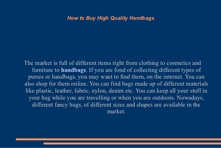 How to Buy High Quality Handbags The market is full of different items right from clothing to cosmetics and furniture to  ...