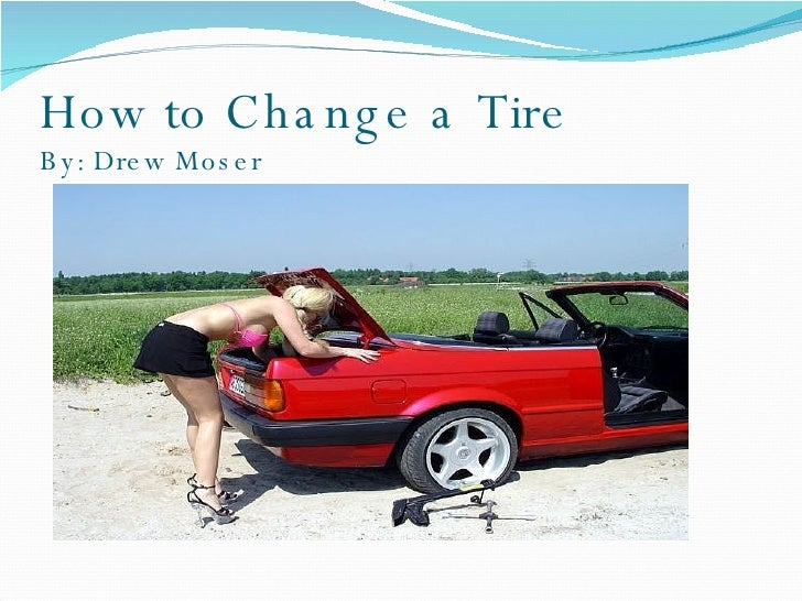 How to Change a Tire By: Drew Moser