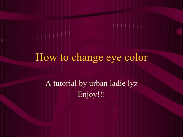 How to change eye color A tutorial by urban ladie lyz Enjoy!!!