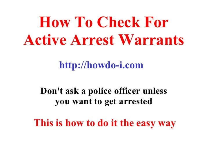 How To Check For Active Arrest Warrants Don't ask a police officer unless you want to get arrested http://howdo-i.com This...