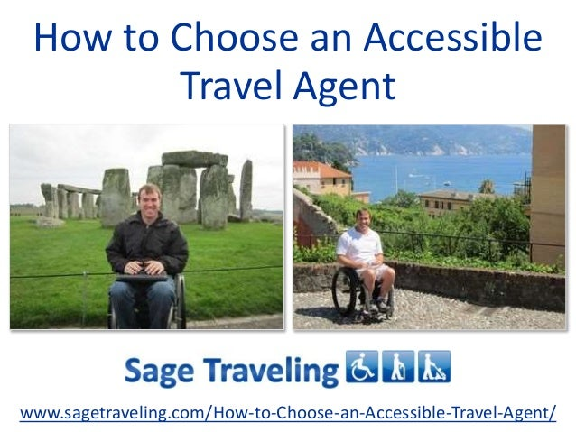 How to Choose an Accessible Travel Agent www.sagetraveling.com/How-to-Choose-an-Accessible-Travel-Agent/