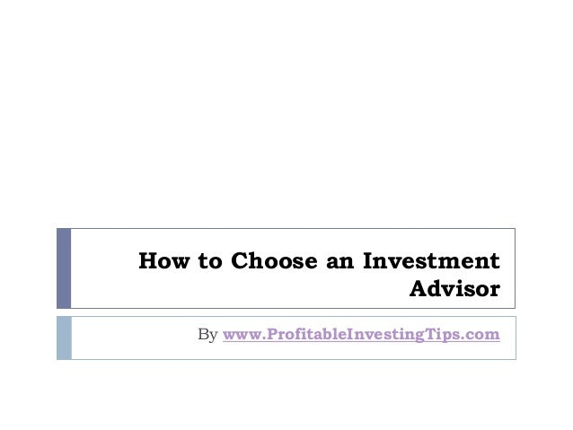 How to Choose an Investment Advisor By www.ProfitableInvestingTips.com