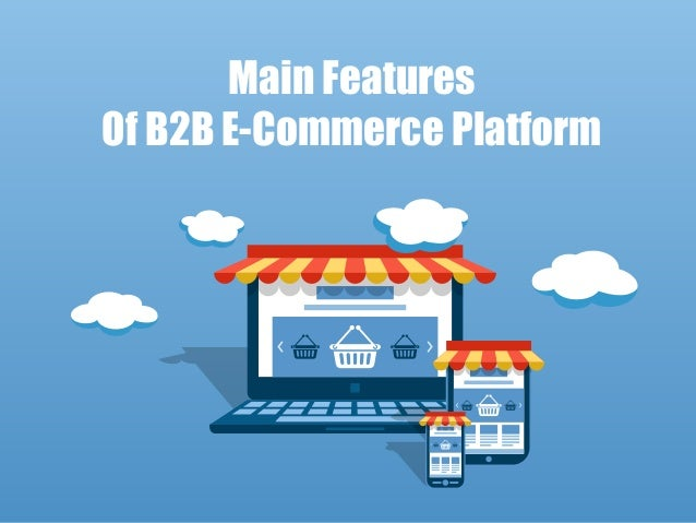 Main Features Of B2B E-Commerce Platform