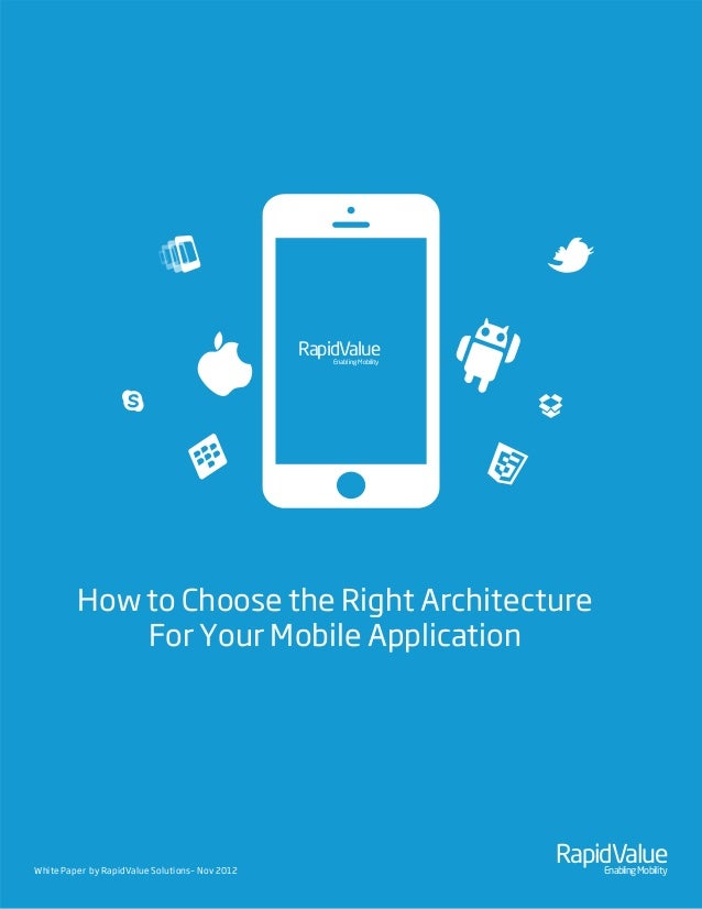 How to Choose the Right Architecture For Your Mobile Application RapidValueEnablingMobility RapidValueEnablingMobilityWhit...