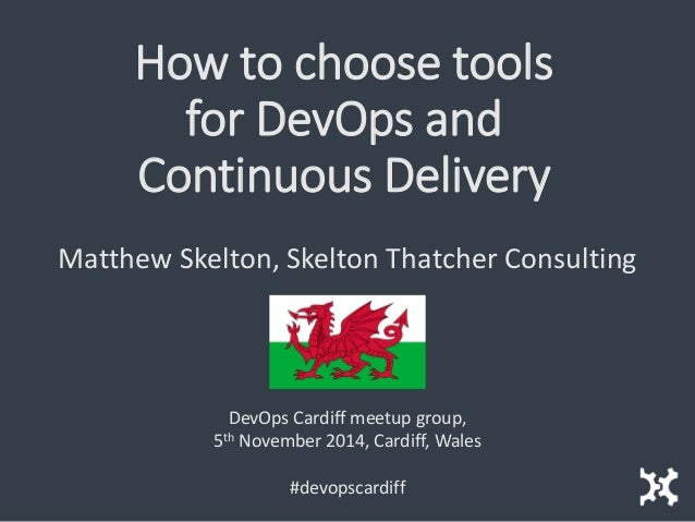 How to choose tools for DevOps and Continuous Delivery  Matthew Skelton, Skelton Thatcher Consulting  DevOps Cardiff meetu...