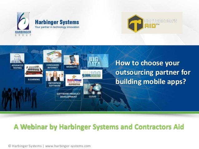 © Harbinger Systems | www.harbinger-systems.com How to choose your outsourcing partner for building mobile apps? A Webinar...