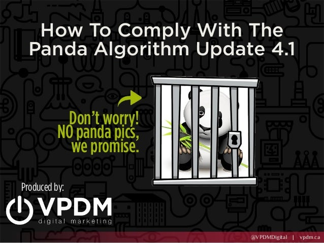 @VPDMDigital | vpdm.ca How To Comply With The Panda Algorithm Update 4.1 Produced by: Don't worry! NO panda pics, we promi...