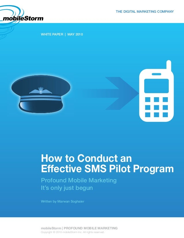 How to Conduct an Effective SMS Pilot Program Profound Mobile Marketing It's only just begun Written by Marwan Soghaier WH...