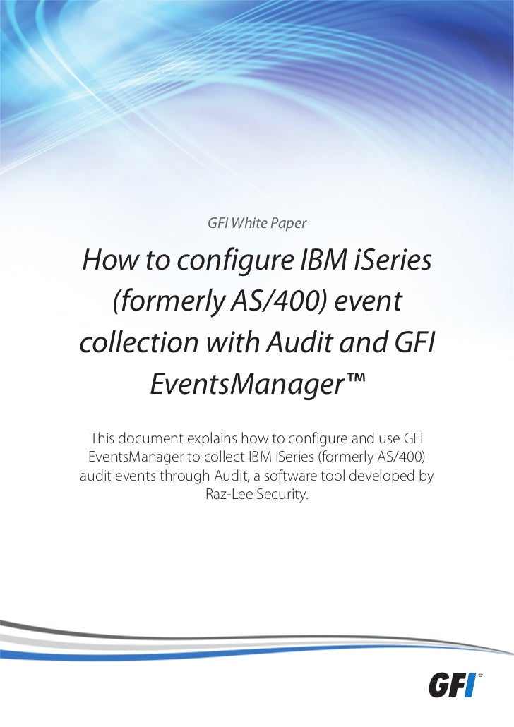 GFI White PaperHow to configure IBM iSeries   (formerly AS/400) eventcollection with Audit and GFI      EventsManager™ Thi...