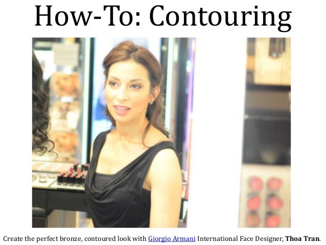 How-To: ContouringCreate the perfect bronze, contoured look with Giorgio Armani International Face Designer, Thoa Tran.