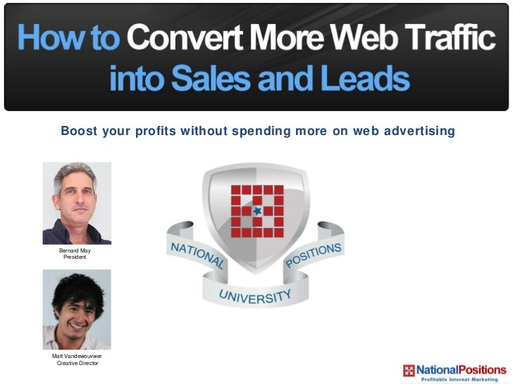 Boost your profits without spending more on web advertising Bernard May President Matt Vandewouvwer  Creative Director