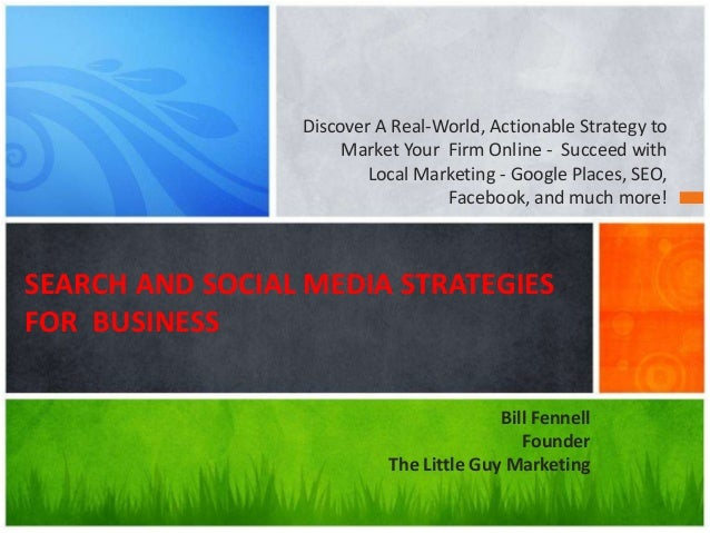 Discover A Real-World, Actionable Strategy to Market Your Firm Online - Succeed with Local Marketing - Google Places, SEO,...