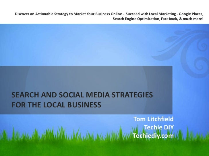 SEARCH AND SOCIAL MEDIA STRATEGIES FOR THE LOCAL BUSINESS<br />Discover an Actionable Strategy to Market Your Business Onl...