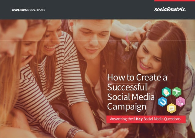 SPECIALREPORTSSOCIALMEDIA Answeringthe5KeySocialMediaQuestions HowtoCreatea Successful SocialMedia Campaign HowtoCreatea S...