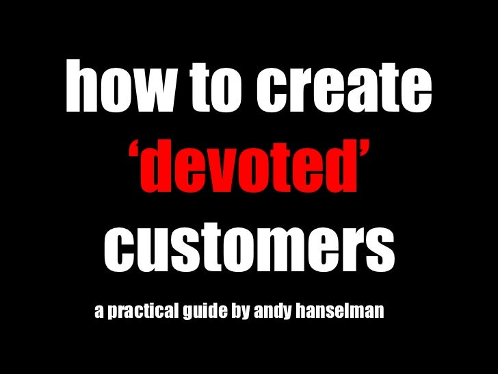 how to create  'devoted'  customers a practical guide by andy hanselman