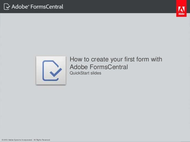 © 2012 Adobe Systems Incorporated. All Rights Reserved. Adobe Confidential.How to create your first form withAdobe FormsCe...