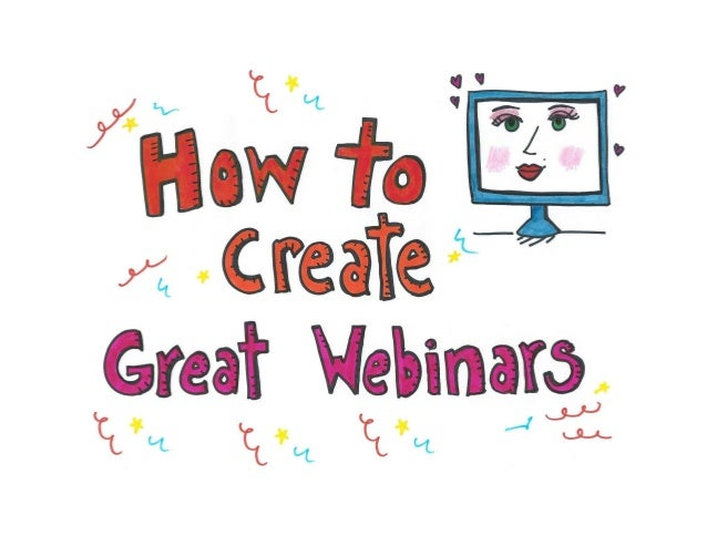 How to Create Great Webinars (and Why You Should)