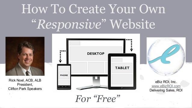 """How To Create Your Own """"Responsive"""" Website  Rick Noel, ACB, ALB President, Clifton Park Speakers  eBiz ROI, Inc. www.eBiz..."""