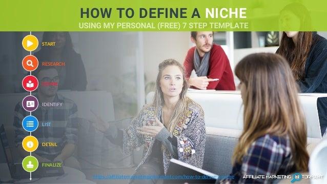 RESEARCH DEFINE IDENTIFY LIST DETAIL FINALIZE START https://affiliatemarketinginformant.com/how-to-define-a-niche HOW TO D...