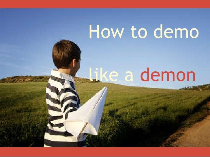 How to demo  like a  demon