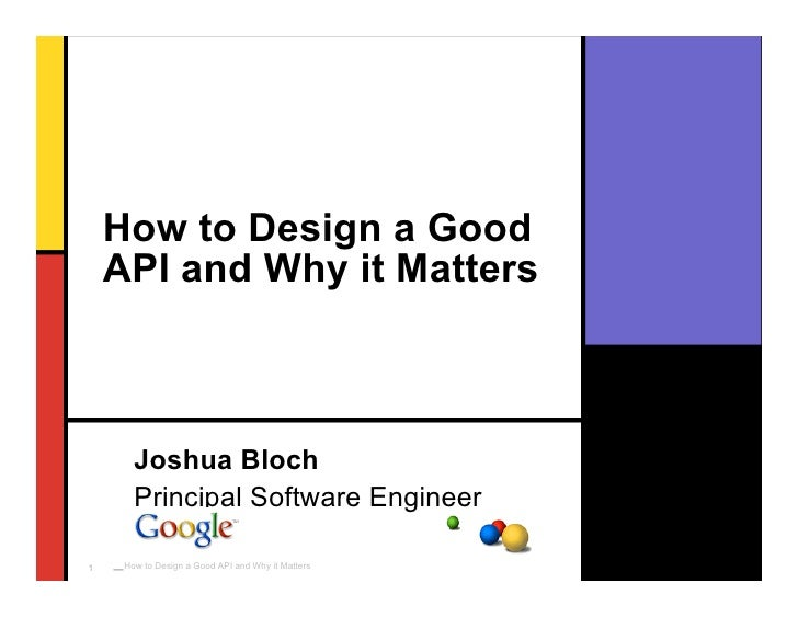 How to Design a Good     API and Why it Matters          Joshua Bloch       Principal Software Engineer      _How   to Des...