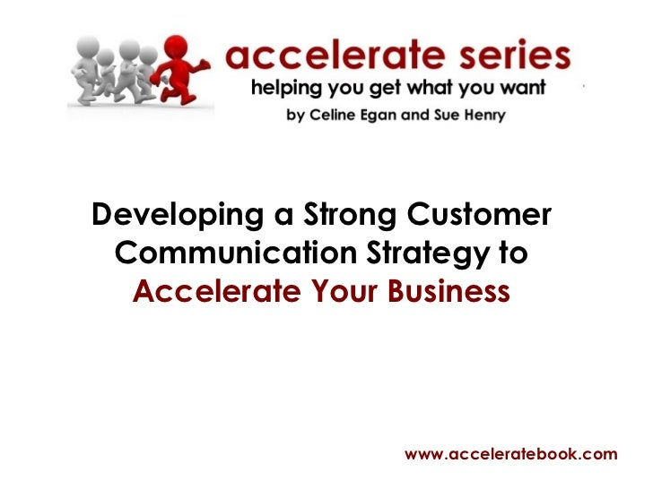 Developing a Strong Customer Communication Strategy to  Accelerate Your Business www.acceleratebook.com