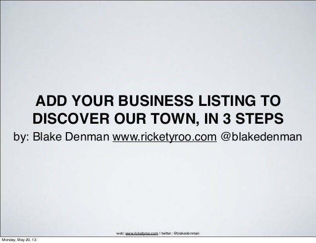 ADD YOUR BUSINESS LISTING TODISCOVER OUR TOWN, IN 3 STEPSby: Blake Denman www.ricketyroo.com @blakedenmanweb: www.ricketyr...
