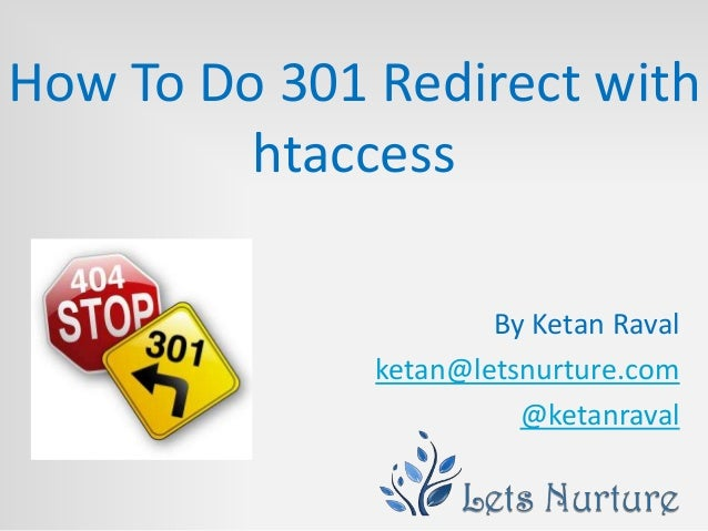 How To Do 301 Redirect with         htaccess                      By Ketan Raval              ketan@letsnurture.com       ...