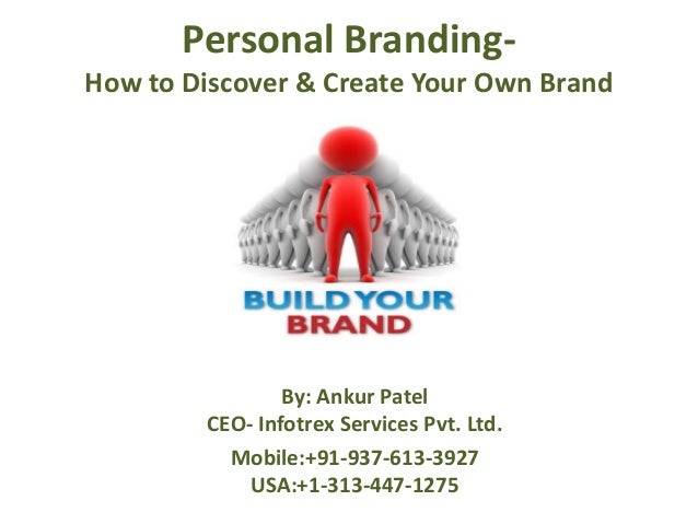 Personal Branding-How to Discover & Create Your Own Brand                 By: Ankur Patel         CEO- Infotrex Services P...