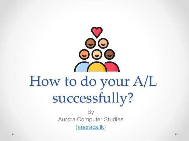 How to do your A/L successfully? By Aurora Computer Studies (auoracs.lk) 1