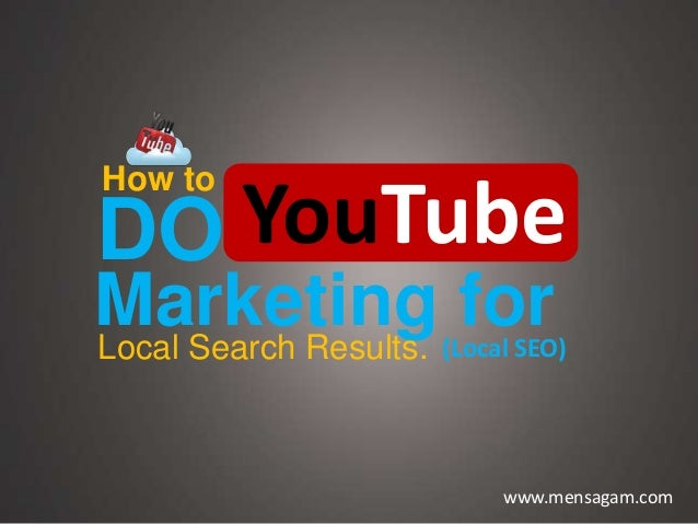 Marketing forLocal Search Results. (Local SEO) How to DO YouTube www.mensagam.com