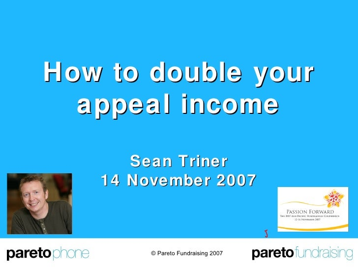How to double your appeal income Sean Triner 14 November 2007