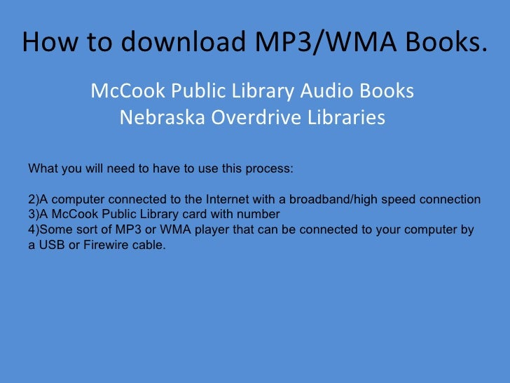 How to download MP3/WMA Books. McCook Public Library Audio Books  Nebraska Overdrive Libraries  <ul><li>What you will need...