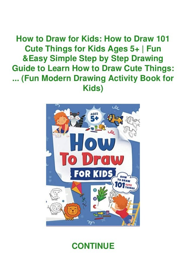 How to Draw for Kids: How to Draw 101 Cute Things for Kids Ages 5+ | Fun &Easy Simple Step by Step Drawing Guide to Learn ...