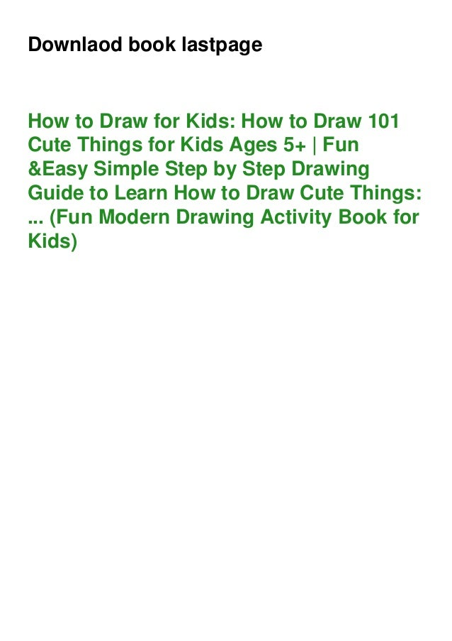 Downlaod book lastpage How to Draw for Kids: How to Draw 101 Cute Things for Kids Ages 5+ | Fun &Easy Simple Step by Step ...