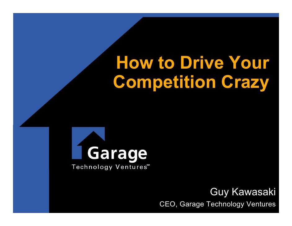 How to Drive Your Competition Crazy                       Guy Kawasaki      CEO, Garage Technology Ventures