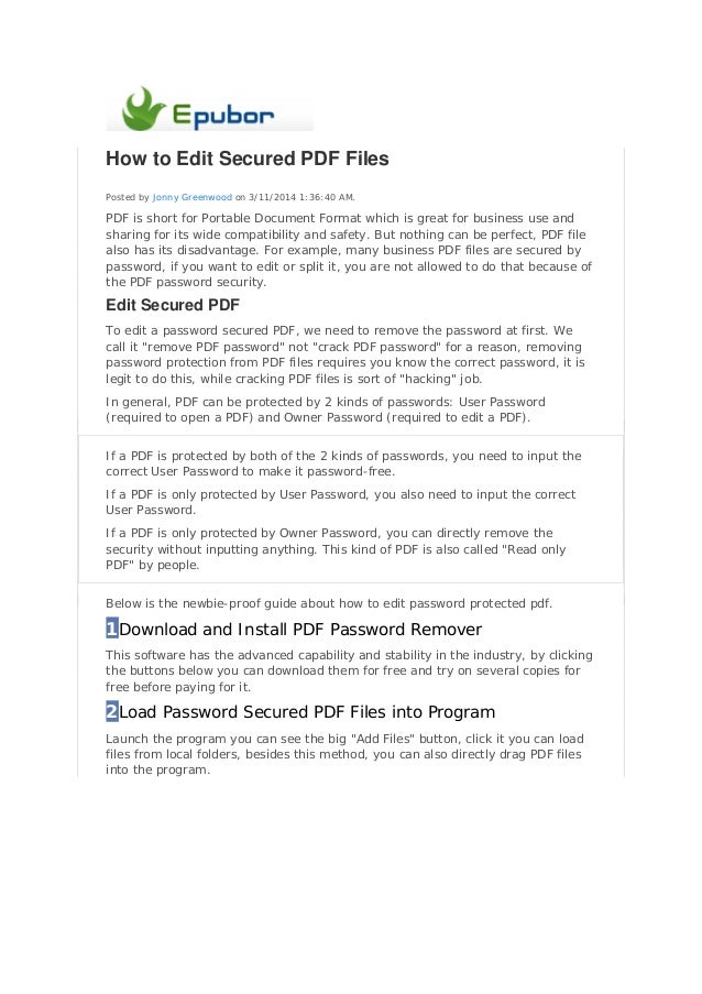 How to Edit Secured PDF Files Posted by Jonny Greenwood on 3/11/2014 1:36:40 AM. PDF is short for Portable Document Format...