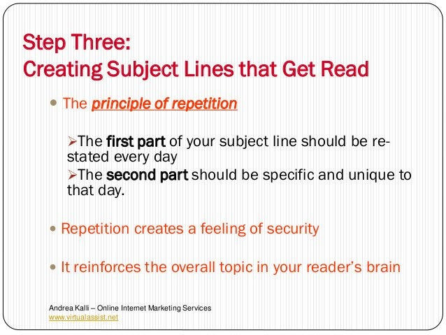Step Three:Creating Subject Lines that Get Read   The principle of repetition       The first part of your subject line ...