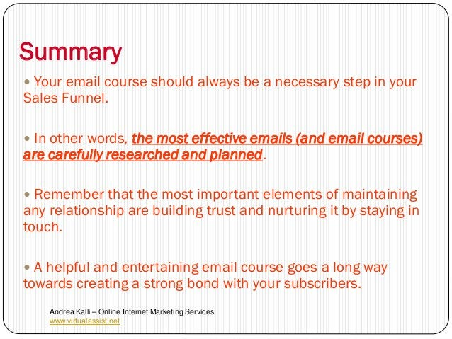 Summary Your email course should always be a necessary step in yourSales Funnel. In other words, the most effective emai...
