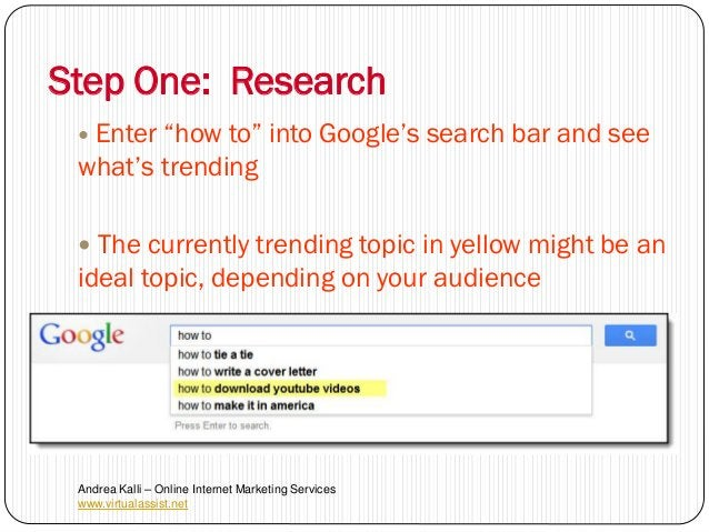 """Step One: Research  Enter""""how to"""" into Google's search bar and see what's trending  The currently trending topic in yell..."""