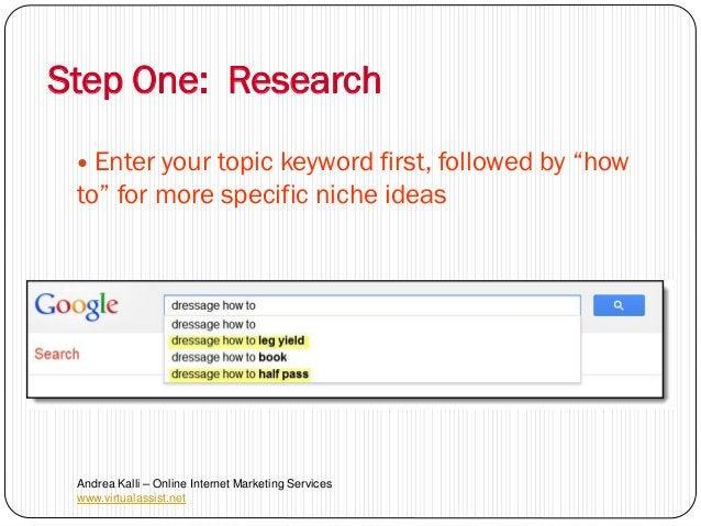 """Step One: Research  Enter your topic keyword first, followed by """"how to"""" for more specific niche ideas Andrea Kalli – Onl..."""