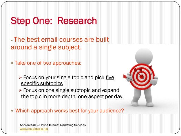 Step One: ResearchThe best email courses are builtaround a single subject. Take one of two approaches:     Focus on you...