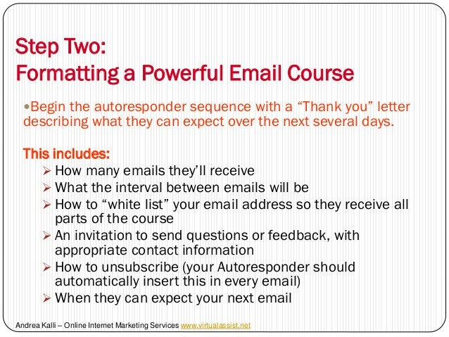 """Step Two:Formatting a Powerful Email Course  Begin the autoresponder sequence with a """"Thank you"""" letter  describing what ..."""