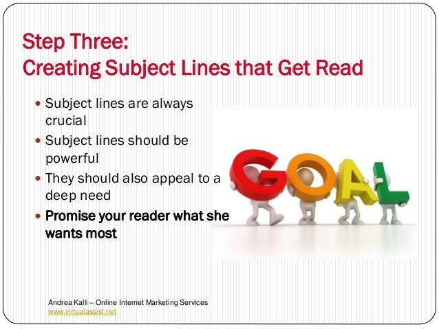 Step Three:Creating Subject Lines that Get Read  Subject lines are always   crucial  Subject lines should be   powerful ...
