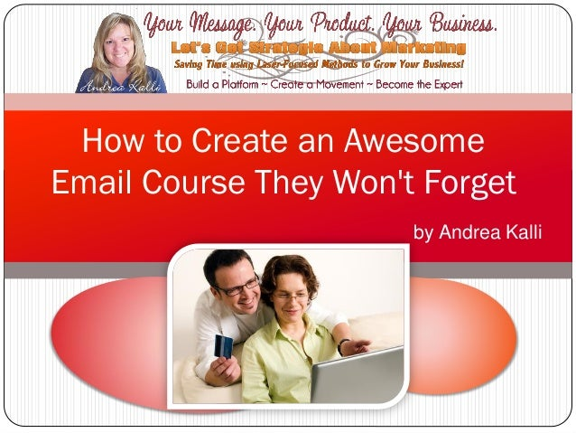 How to Create an AwesomeEmail Course They Wont Forget                       by Andrea Kalli
