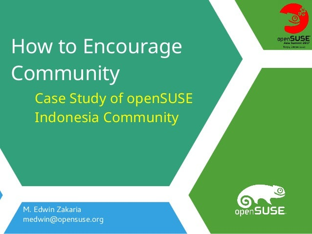How to Encourage Community M. Edwin Zakaria medwin@opensuse.org Case Study of openSUSE Indonesia Community