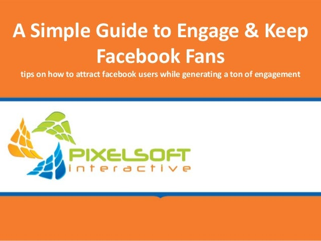 ASimpleGuidetoEngage&Keep         FacebookFanstipsonhowtoattractfacebookuserswhilegeneratingatonofenga...