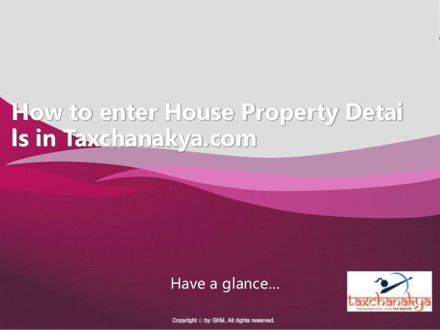 Company Logo Tax Chanakya logo here Copyright © by GKM. All rights reserved. How to enter House Property Detai ls in Taxch...
