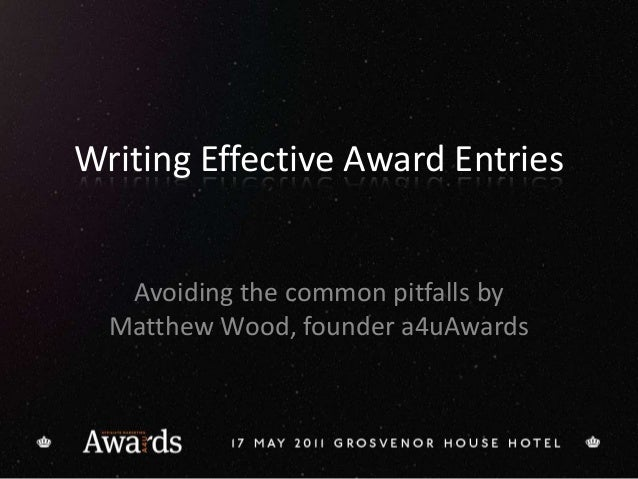 Writing Effective Award Entries Avoiding the common pitfalls by Matthew Wood, founder a4uAwards