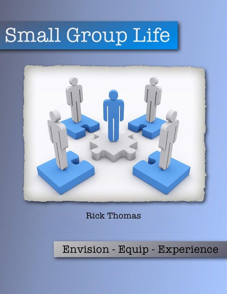 Small Group Life         Rick Thomas     Envision - Equip - Experience
